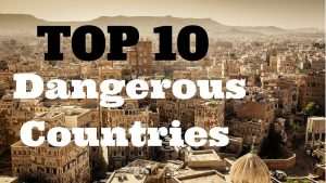 dangerous countries in the world